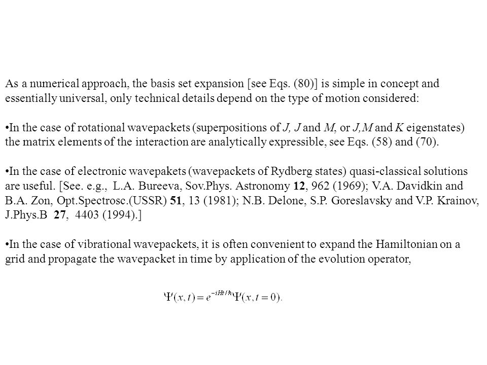 As a numerical approach, the basis set expansion [see Eqs